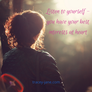 Listen to yourself you have your best interests at heart