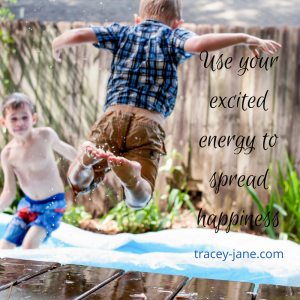 Use your excited energy to spread happiness